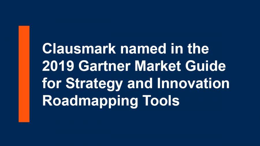 Clausmark is named in the 2019 Gartner Market Guide for Strategy and Innovation Roadmapping Tools!